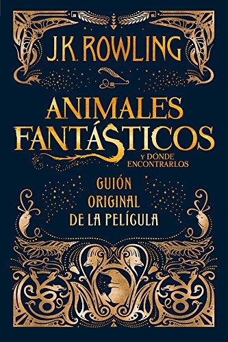 Animales fantásticos y dónde encontrarlos: guión original de la película por J.K. Rowling
