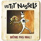 Songtexte von Les Tit' Nassels - Même pas mal !