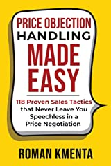 Price Objection Handling Made Easy: 118 Proven Sales Tactics, that Never Leave You Speechless in a Price Negotiation Taschenbuch