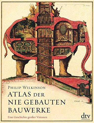 Atlas der nie gebauten Bauwerke: Eine Geschichte großer Visionen Buch-Cover