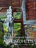Alte Mühlen Österreichs: Mühlen Sägen Schmieden Stampfen