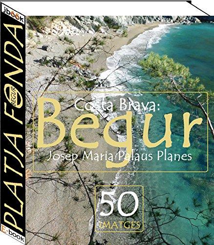 Costa Brava: Begur [Platja Fonda] (50 imatges) (Catalan Edition) por JOSEP MARIA PALAUS PLANES