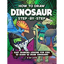 How to Draw Dinosaur Step-by-Step: Easy Drawing Lessons for Kids to Learn to Draw Dinosaurs (English Edition)