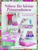 Nähen für kleine Prinzessinnen: 20 bezaubernde Projekte für das Kinderzimmer