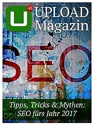 UPLOAD Magazin 43: SEO: Tipps Tricks und Mythen: SEO fürs Jahr 2017