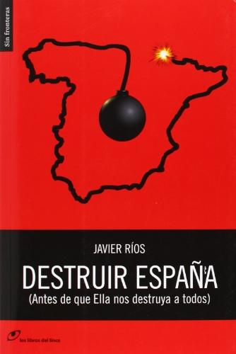 Destruir España - (Antes De Que Ella Nos Destruya A Todos) (Sin fronteras)