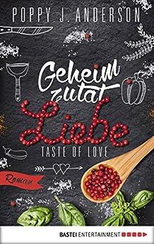 Taste of Love - Geheimzutat Liebe: Roman (Die Köche von Boston 1) von [Anderson, Poppy J.]