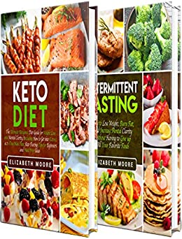 Intermittent Fasting and Ketogenic Diet: An Essential Guide to IF and Keto, Including Amazing Tips for Activating Autophagy and for Getting Into Ketosis (English Edition) par [Moore, Elizabeth]