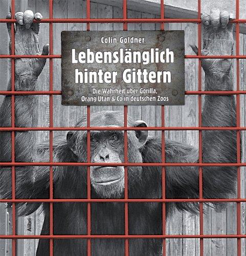 Buchseite und Rezensionen zu 'Lebenslänglich hinter Gittern: Die Wahrheit über Gorilla, Orang Utan & Co in deutschen Zoos' von Colin Goldner