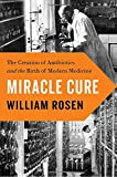#4: Miracle Cure: The Creation of Antibiotics and the Birth of Modern Medicine