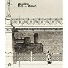 Otto Wagner: Die Wiener Stadtbahn