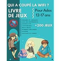 Qui a coupé la wifi ?: Livre avec plus de 200 jeux pour ados 12-17 ans - Enigmes - mots mêlés - sudoku - labyrinthes…