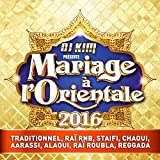 DJ Kim présente mariage à l'orientale 2016 (Traditionnel, Raï RNB, Staifi, Chaoui, Aarassi, Alaoui, Raï Roubla, Reggada)...