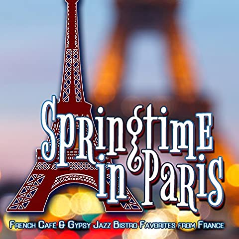 Springtime in Paris: French Café & Gypsy Jazz Bistro Favorites from France