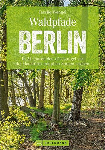 Wanderführer Berlin: ein Erlebnisführer für den Wald in und um Berlin. Die Natur hautnah erleben auf spannenden Waldspaziergängen und Wanderungen. (Erlebnis Wandern)