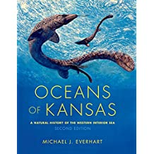 Oceans of Kansas, Second Edition: A Natural History of the Western Interior Sea (Life of the Past)