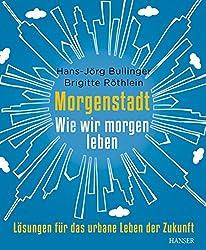 Morgenstadt: Wie wir morgen leben: Lösungen für das urbane Leben der Zukunft