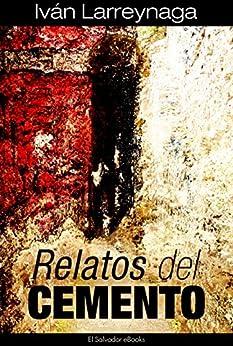 Relatos del Cemento (Spanish Edition) by [Larreynaga, Iván]