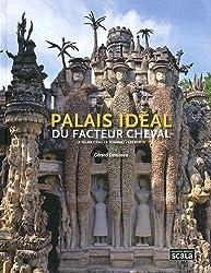 Palais idéal du facteur cheval : Le palais idéal, le tombeau, les écrits