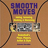 Smooth Moves: Juking, Jamming, Hooking & Slamming Basketball's Plays, Players, Action & Style by Derek Gentile (2003-09-07)