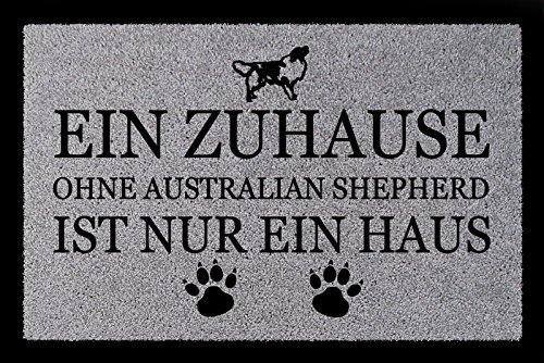 TÜRMATTE Fußmatte EIN ZUHAUSE OHNE [ AUSTRALIAN SHEPHERD ] Hund Viele Farben Hellgrau