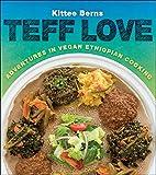 Teff Love: Adventures in Vegan Ethiopan Cooking