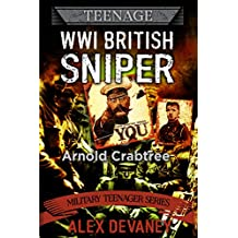 Arnold Crabtree: WW1 British Sniper.: '30 Minute History.' Short Biography story. (Military Teenager Series.)