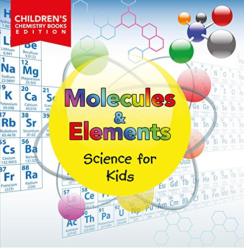 Molecules & Elements: Science for Kids | Children's Chemistry Books Edition (English Edition)