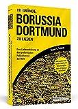111 Gründe, Borussia Dortmund zu lieben: Eine Liebeserklärung an den großartigsten Fußballverein der Welt - Aktualisierte und erweiterte Neuausgabe. Mit 11 Bonusgründen!