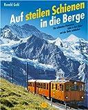 Auf steilen Schienen in die Berge: Die schönsten Panoramaziele in den Alpen mit der Bahn entdecken (Sconto) - Ronald Gohl