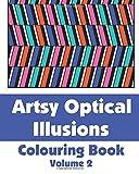 Artsy Optical Illusions Colouring Book (Volume 2) (Art-Filled Fun Colouring Books)
