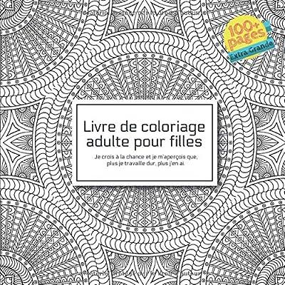 Livre de coloriage adulte pour filles - Je crois à la chance et je m'aperçois que, plus je travaille dur, plus j'en ai.