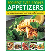 500 Best-Ever Recipes: Appetizers: The Ultimate Collection of First Courses and Finger