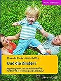 Und die Kinder?: Psychologische und rechtliche Hilfen für Eltern bei Trennung und Scheidung (Kinder sind Kinder)