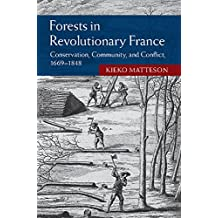 Forests in Revolutionary France: Conservation, Community, and Conflict, 1669–1848 (Studies in Environment and History)