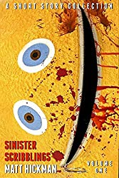 Sinister Scribblings - Volume 1: A Short Story Collection
