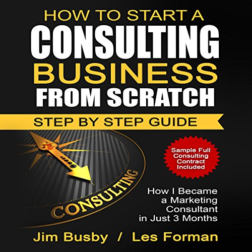 How to Start a Consulting Business from Scratch: Step by Step Guide: How I Became a Marketing Consultant in Just 3 Months - Les Forman - Unabridged