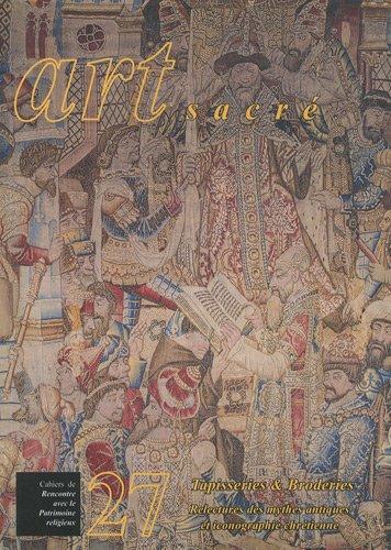 Art sacré, N° 27/2009 : Tapisseries & Broderies : Relectures des mythes antiques et iconographie chrétienne par Françoise Michaud-Fréjaville