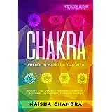 Chakra: Prendi in mano la tua vita. Ritrova l'autostima e raggiungi la serenità interiore sciogliendo i tuoi nodi emotivi