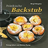 Fränkische Backstub: Bambercher Hörnla bis Rothenburger Schneeballen