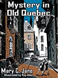 Front cover for the book Mystery in Old Quebec by Mary C. Jane