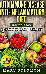 Autoimmune Disease Anti-Inflammatory Diet by Mary Solomon (2015-11-12)