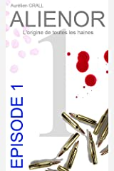 ALIENOR: EPISODE 1: L'origine de toutes les haines Format Kindle