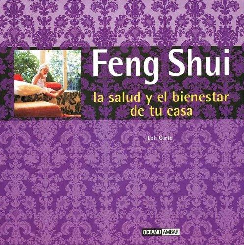 Descargar Libro Libro Feng Shui, la salud y el bienestar en tu casa: Fórmulas orientales para mejorar la salud y la prosperidad de tu casa (Ilustrados a color) de Loli Curto