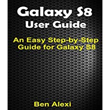 SAMSUNG GALAXY S8: Updated and Easy-To-Follow Guidebook for the Samsung Lovers (English Edition)