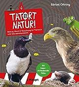 Tatort Natur!: Betrug, Mord & Täuschung im Tierreich - und was dahinter steckt