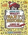 ¿Dónde está Wally? Viaje por la historia. Libro de actividades par Handford