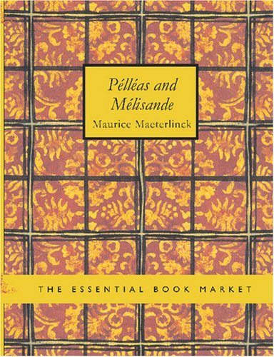 Pelleas and Melisande (Large Print Edition) by Maurice Maeterlinck (2007-01-30)