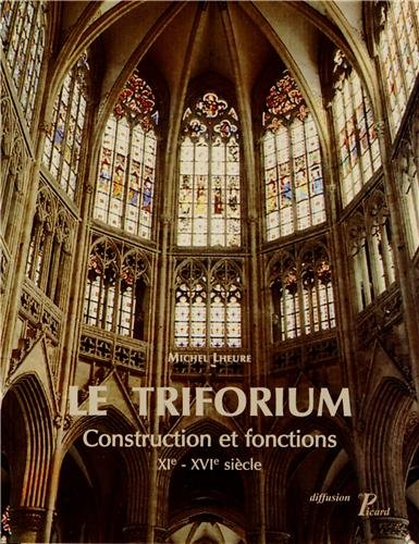 Le triforium. Construction et fonctions XIe XVIe s. par Michel Lheure