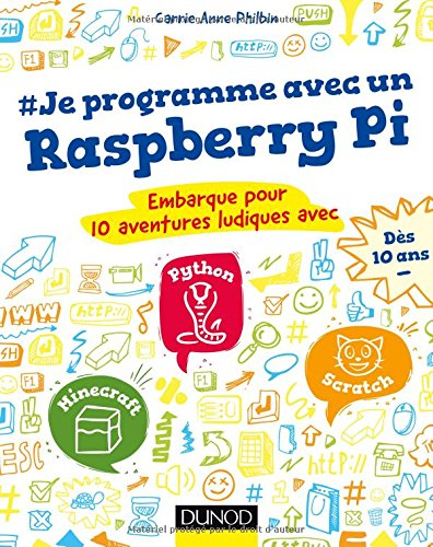 Je programme avec un Raspberry Pi: Embarque pour 10 aventures ludiques avec Scratch, Python, Minecraft